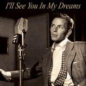 Frank Sinatra : I'll See You In My Dreams by Frank Sinatra