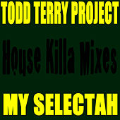 My Selectah - House Killa Mixes by Todd Terry