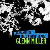 Big Bands Of The Swingin' Years: Glenn Miller (Digitally Remastered) by Glenn Miller