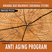 Subliminal Anti Aging Program - Binaural Beat Brainwave Subliminal Systems by Binaural Beat Brainwave Subliminal Systems