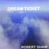 Dream Ticket by Robert Shaw