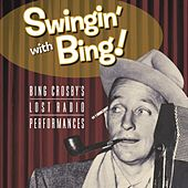 Swingin' With Bing: Bing Crosby's Lost Radio Performances by Bing Crosby