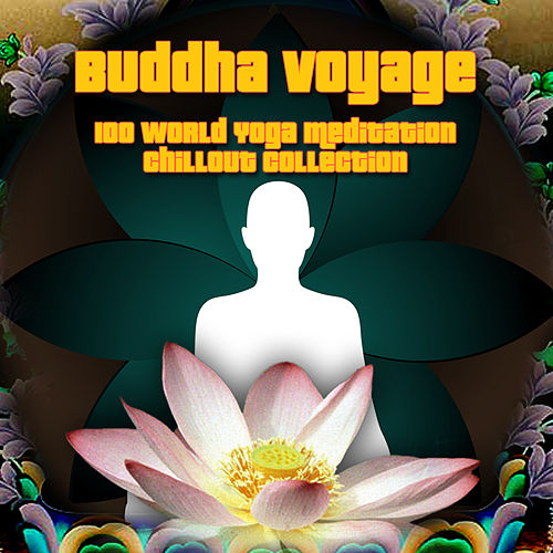 Buddha Voyage - 100 World Yoga Meditation Chillout Collection by Various Artists