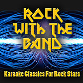 Rock With The Band - Karaoke Classics For Rock Stars by The Rock Heroes
