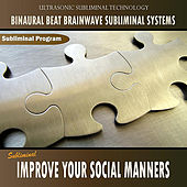 Improve your Social Manners - Binaural Beat Brainwave Subliminal Systems by Binaural Beat Brainwave Subliminal Systems