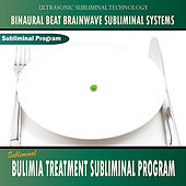 Bulimia Treatment Subliminal Program - Binaural Beat Brainwave Subliminal Systems by Binaural Beat Brainwave Subliminal Systems