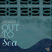 Out To Sea by Michael e