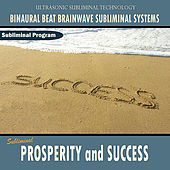 Prosperity and Success - Binaural Beat Brainwave Subliminal Systems by Binaural Beat Brainwave Subliminal Systems