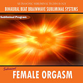 Female Orgasm by Binaural Beat Brainwave Subliminal Systems