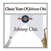 Classic Years Of Johnny Otis by Johnny Otis