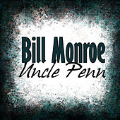 Uncle Penn by Bill Monroe