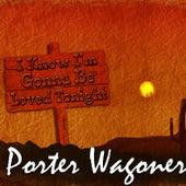 I Know I'm Gonna Be Loved Tonight by Porter Wagoner