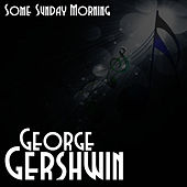 Some Sunday Morning by George Gershwin