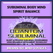 Subliminal Body Mind Spirit Balance by Brainwave Mind Voyages
