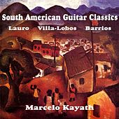 South American Guitar Classics; works by Villa-Lobos, Lauro, Barrios, et al. by Marcelo Kayath