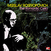The Romantic Cello (Remastered Historical Recording) by Mstislav Rostropovich