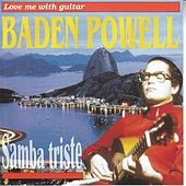 Love Me With Guitar (Samba Triste) by Baden Powell