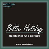 Heartaches and Solitude (Billie Holiday Sings Smooth Jazz Ballads, Love Songs and Blues) by Billie Holiday