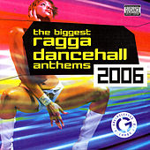 The Biggest Ragga Dancehall Anthems 2006 by Various Artists