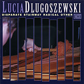 Lucia Dlugoszewski: Disparate Stairway Radical Other by Various Artists