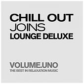 Chill Out Joins Lounge Deluxe, Volume.uno (The Best In Pure Relaxation & Smooth Music) by Various Artists