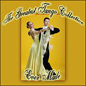 The Greatest Tango Collection Ever Made by Various Artists