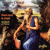 Steal Away to Jesus - Spirituals and Prières by The Vicars Choral Of Wells Cathedral