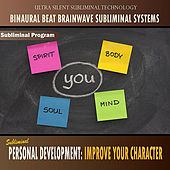 Personal Development: Improve Your Character - Binaural Beat Brainwave Subliminal Systems by Binaural Beat Brainwave Subliminal Systems