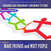 Make New Friends and Meet People - Binaural Beat Brainwave Subliminal Systems by Binaural Beat Brainwave Subliminal Systems