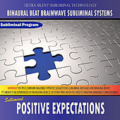 Positive Expectations - Binaural Beat Brainwave Subliminal Systems by Binaural Beat Brainwave Subliminal Systems