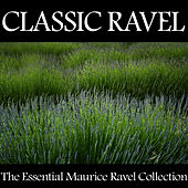 Classic Ravel - The Essential Maurice Ravel Collection by Various Artists