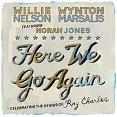 Here We Go Again: Celebrating The Genius Of Ray Charles (feat. Norah Jones) by Willie Nelson
