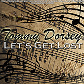 Let's Get Lost by Tommy Dorsey
