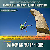 Overcoming Fear Of Heights - Binaural Beat Brainwave Subliminal Systems by Binaural Beat Brainwave Subliminal Systems