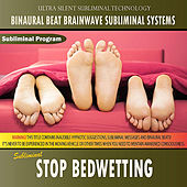 Stop Bedwetting - Binaural Beat Brainwave Subliminal Systems by Binaural Beat Brainwave Subliminal Systems