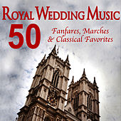 Royal Wedding Music - 50 Fanfares, Marches & Classical Favorites by Various Artists