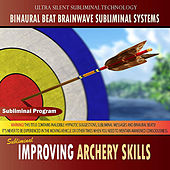 Improving Archery Skills - Binaural Beat Brainwave Subliminal Systems by Binaural Beat Brainwave Subliminal Systems