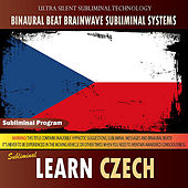 Learn Czech - Binaural Beat Brainwave Subliminal Systems by Binaural Beat Brainwave Subliminal Systems
