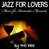 Jazz For Lovers - Music for Romantic Moments - By The Fire by Various Artists