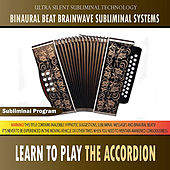 Learn to Play the Accordion - Binaural Beat Brainwave Subliminal Systems by Binaural Beat Brainwave Subliminal Systems