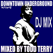 Downtown Underground DJ Mix by Todd Terry