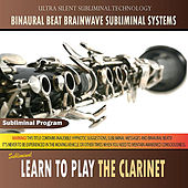 Learn to Play the Clarinet - Binaural Beat Brainwave Subliminal Systems by Binaural Beat Brainwave Subliminal Systems
