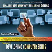 Developing Computer Skills - Binaural Beat Brainwave Subliminal Systems by Binaural Beat Brainwave Subliminal Systems