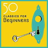 50 Classics for Beginners by Various Artists