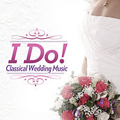 I Do! - Classical Wedding Music by Various Artists
