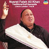 Traditional Sufi Qawwalis - Live In London, Vol. III by Nusrat Fateh Ali Khan