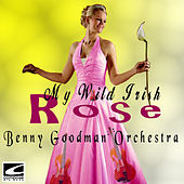 My Wild Irish Rose by Benny Goodman