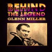 Glenn Miller - Behind The Legend by Glenn Miller