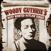 Woody Guthrie's Most Wanted Outlaw Songs by Woody Guthrie
