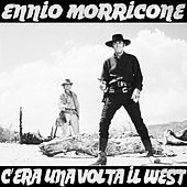 C'era Una Volta Il West by Ennio Morricone